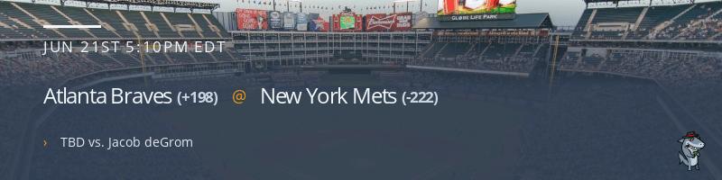 Atlanta Braves @ New York Mets - June 21, 2021