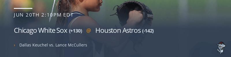 Chicago White Sox @ Houston Astros - June 20, 2021